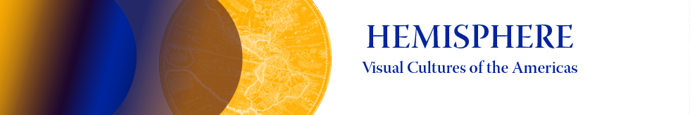 Hemisphere:  Visual Cultures of the Americas
