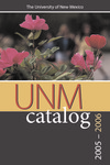 2005-2006 UNM CATALOG by UNM Office of the Registrar