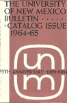 1964-1965 CATALOG ISSUE- BULLETIN by UNM Office of the Registrar