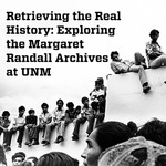 Using the Randall Archives: Photography, Poetry, Politics by Gioconda Belli, Margaret Randall, Jessica Frazier, Barbara Korbal, Gabriela Silva, Roberto Tejada, Elizabeth Hutchison, and Naomi Ambriz