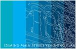 Deming Main Street Visioning Plan by Nicole Carnevale, Sarah Wentzel Fisher, James Armand, Dean Cowdrey, Drew Fisher, Laura N. Rovero, Jeremy Sanchez, Antonio Vigil, Cathleen Adams, Ning Cui, Nan Erickson, Anthony Fettes, Maggie Ryan, and Elaine Stevens