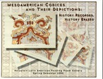 """Mesoamerican Codices and their Depictions: History Recorded, History Erased,"" Herzstein Latin American Reading Room Gallery, Spring 2004"