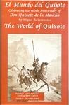"""El Mundo de Quijote / The World of Quixote: Celebrating the 400th Anniversary of 'Don Quixote de la Mancha' by Miguel de Cervantes,"" Herzstein Latin American Reading Room Gallery, Oct. -Dec. 2005 by Inter-American Studies"