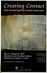 """Creating Contact: Three Hundred Years of Colonial Manuscripts,"" Herzstein Latin American Reading Room Gallery, May - August 2013 by Inter-American Studies"