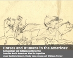 Horses and Humans in the Americas: Archaeology and Indigenous Horse Use from the North American West to Argentina
