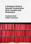 A Student's Guide to Secured Transactions, Bulk Transfers and Bankruptcy by Frederick M. Hart and Robert Laurence