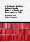 A Student's Guide to Sales of Goods, Letters of Credit and Documents of Title by Frederick M. Hart and Robert Laurence