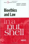 Bioethics and Law in a Nutshell by Robert Schwartz and Sandra H. Johnson