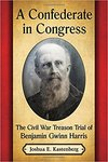 A Confederate in Congress: The Civil War Treason Trial of Benjamin Gwinn Harris