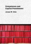 Competence and Capital Punishment by James W. Ellis