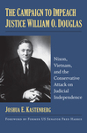 The Campaign to Impeach Justice William O. Douglas; Nixon, Vietnam, and the Conservative Attack on Judicial Independence