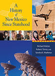 A History of New Mexico Since Statehood by Richard Melzer, Robert J. Torrez, and Sandra K. Mathews