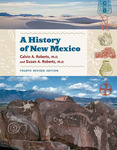 A History of New Mexico, Fourth Revised Edition by Calvin A. Roberts and Susan A. Roberts